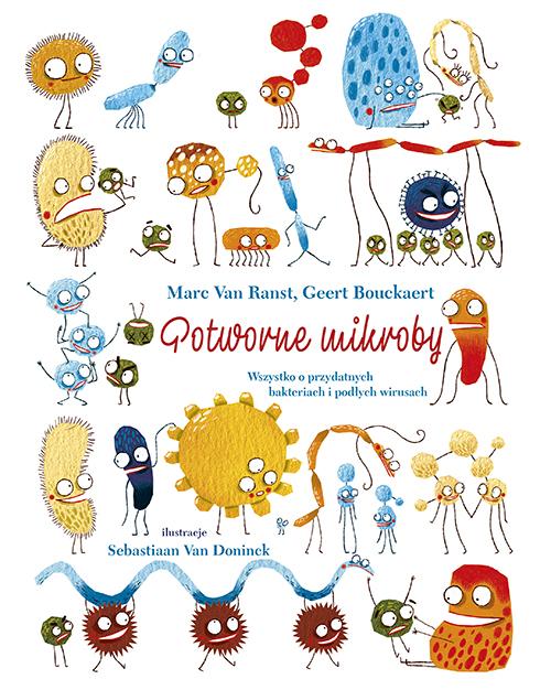 Potworne mikroby. Wszystko o przydatnych bakteriach i podłych wirusach